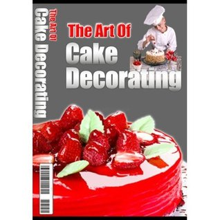 The Art of Cake Decorating: Discover the decorating secrets professional bakers and cake designers have spent years perfecting! SSS+++(Brand new: 92 pages ) eBook Fan