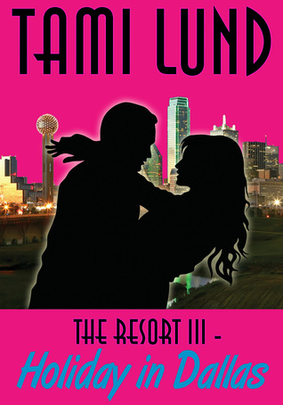 The Resort - Holiday in Dallas (The Resort #3)  by  Tami Lund