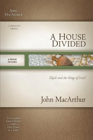 A House Divided: Elijah and the Kings of Israel (MacArthur Old Testament Study Guide Series, Volume 9) (A Study in 1 Kings) John F. MacArthur Jr.