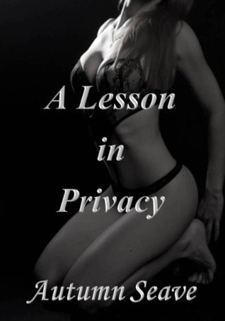 A Lesson in Privacy  by  Autumn Seave