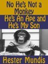 No, Hes Not A Monkey, Hes An Ape and Hes My Son Hester Mundis