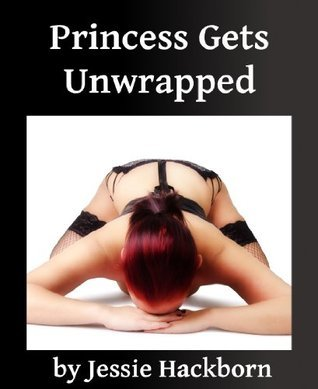 Princess Gets Unwrapped Jessie Hackborn