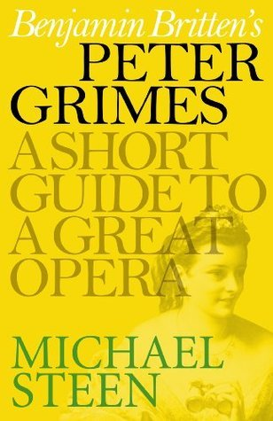 Brittens Peter Grimes: A Short Guide to a Great Opera  by  Michael Steen