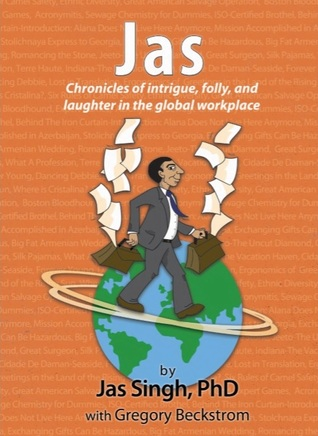 JAS Chronicles of Intrigue, Folly, and Laughter in the Global Workplace  by  Jas   Singh