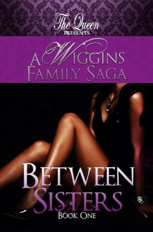Between Sisters (A Wiggins Family Saga) The Queen
