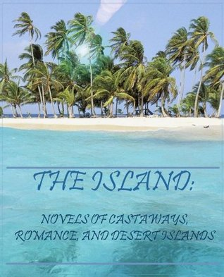 The Island: Novels of Castaways, Romance, and Desert Islands  by  H.G. Wells