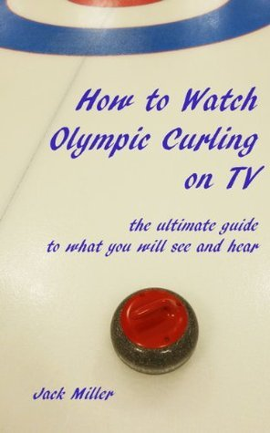 How to Watch Olympic Curling on TV: the ultimate guide to what you will see and hear  by  Jack Miller