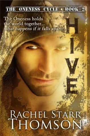Hive (The Oneness Cycle #2)  by  Rachel Starr Thomson