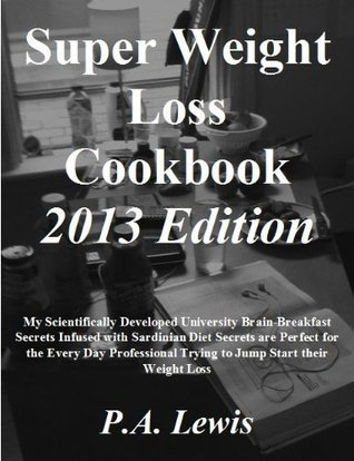 Super Weight Loss Cookbook 2013 Edition  by  P.A. Lewis