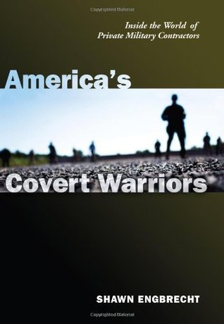 Americas Covert Warriors: Inside the World of Private Military Contractors Shawn Engbrecht