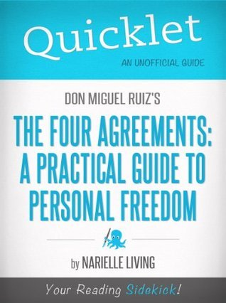 Quicklet on Don Miguel Ruizs The Four Agreements: A Practical Guide to Personal Freedom (A Toltec Wisdom Book)  by  Narielle Living