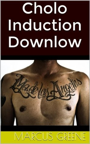 Cholo Induction Downlow: Str8 Latin Thugs Bend in Tough Times (Str8 Studs Downlow)  by  Marcus Greene
