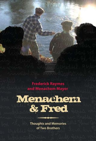 Menachem & Fred - Thoughts and Memories of Two Brothers Frederick Raymes