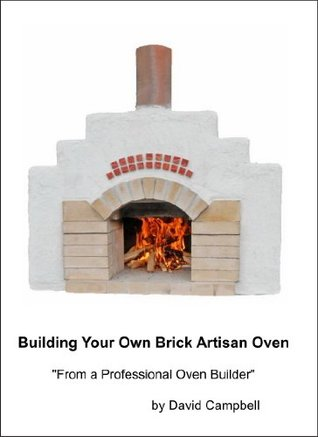 Building Your Own Brick Artisan Oven  by  David Campbell