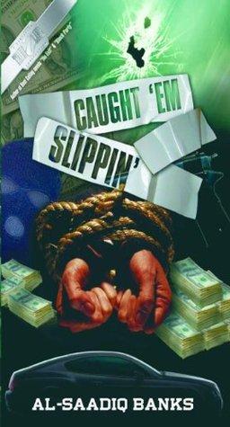 caught em slippin (1)  by  Al Saadiq Banks