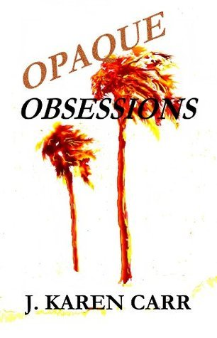 Opaque Obsessions  by  J Karen Carr
