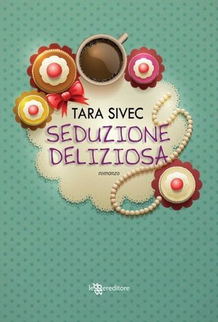 Seduzione deliziosa (Chocolate Lovers, #1)  by  Tara Sivec