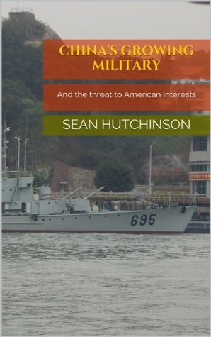 Chinas Growing Military and the Threat to American Interests Sean Hutchinson