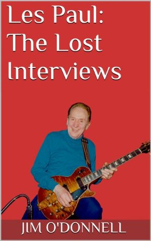 Les Paul: The Lost Interviews  by  Jim ODonnell