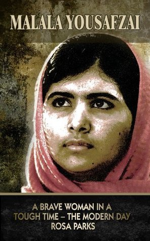 Malala Yousafzai: A Brave Woman in a Tough Time - The Modern Day Rosa Parks  by  Danielle Matthews