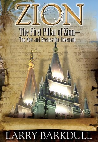 The First Pillar of Zion--The New and Everlasting Covenant  by  Larry Barkdull