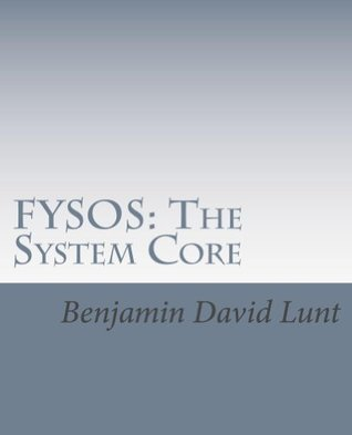 FYSOS: The System Core Benjamin Lunt