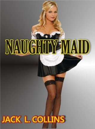 Naughty Maid  by  Jack L. Collins