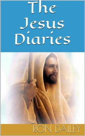 The Jesus Diaries  by  Ron Dailey