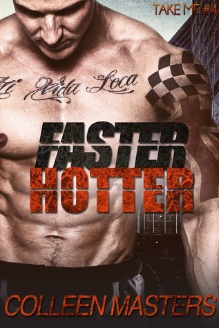 Faster Hotter (Take Me..., #4)  by  Colleen Masters