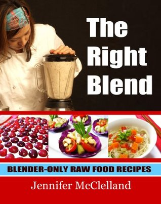 The Right Blend: Blender-only Raw Food Recipes  by  Jennifer McClelland