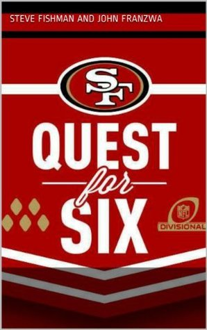 Quest for Six: Previewing the 2013 San Francisco 49ers  by  Steve Fishman