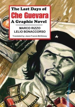 The Last Days of Che Guevara: A Graphic Novel  by  Marco Rizzo