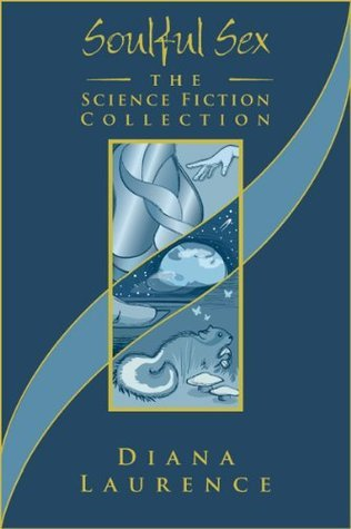 Soulful Sex: The Science Fiction Collection  by  Diana Laurence