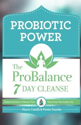 Probiotic Power: The ProBalance 7 Day Cleanse Marie Catelli
