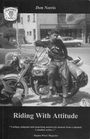 Riding With Attitude: A Journey Through Life on a Motorcycle  by  Don Norris