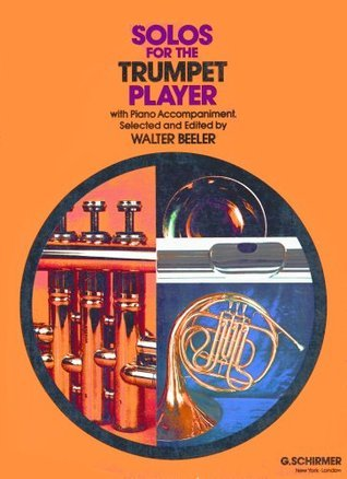 Solos for the Trumpet Player: with Piano Accompaniment  by  Walter Beeler