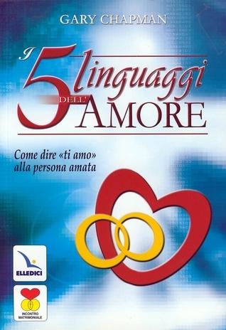 I 5 linguaggi dellamore: Come dire «ti amo» alla persona amata  by  Gary Chapman