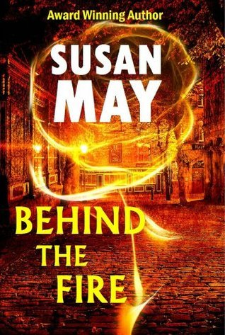 Behind The Fire  by  Susan May