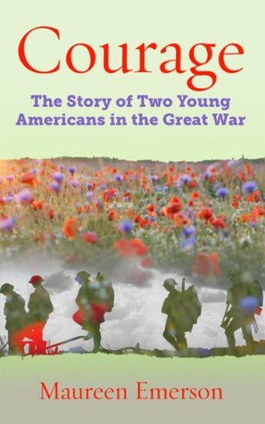 COURAGE. The Story of Two Young Americans in the Great War  by  Maureen Emerson