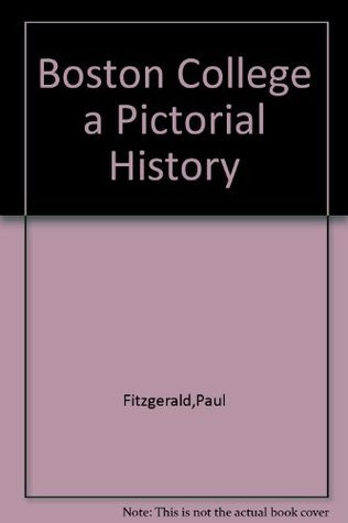 Boston College: a Pictorial History Paul A. Fitzgerald