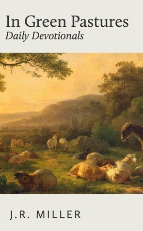In Green Pastures: Daily Devotionals  by  James Russell Miller