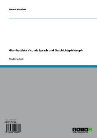 Giambattista Vico als Sprach und Geschichtsphilosoph  by  Robert Mintchev