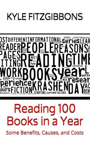 Reading 100 Books in a Year: Some Benefits, Causes, and Costs  by  Kyle Fitzgibbons