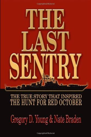 The Last Sentry: The True Story that Inspired The Hunt for Red October Gregory D. Young