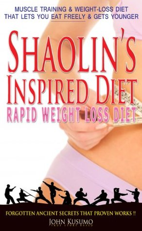 Weight Loss: Shaolins Inspired Diets. Rapid Weight Loss Diet Books, Lose Weight Fast, Eat-Freely & Gets Younger ! John Kusumo