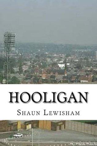 Hooligan  by  Shaun Lewisham