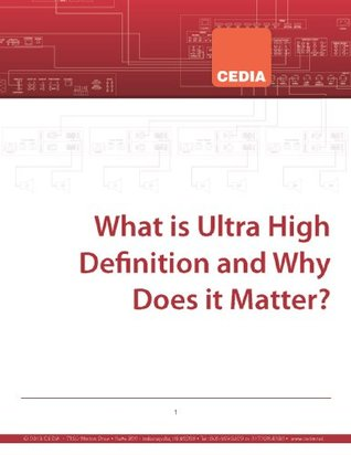What is Ultra High Definition and Why Does it Matter? Cedia