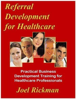 Referral Development for Healthcare  by  Joel Rickman