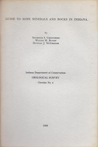 Guide to Some Minerals and Rocks in Indiana (Geological Survey, #4)  by  Seymour S. Greenberg