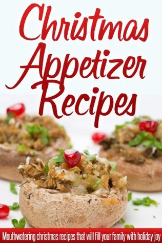 Christmas Appetizer Recipes: Holiday Appetizer Recipes For A Wonderful, Stress-Free Christmas. (Simple Christmas Series)  by  Ready Recipe Books